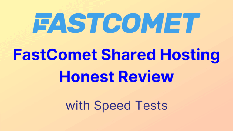Honest FastComet Shared Hosting Complete Review